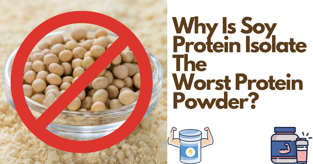 Soy Protein Isolate Is The Worst Protein Powder